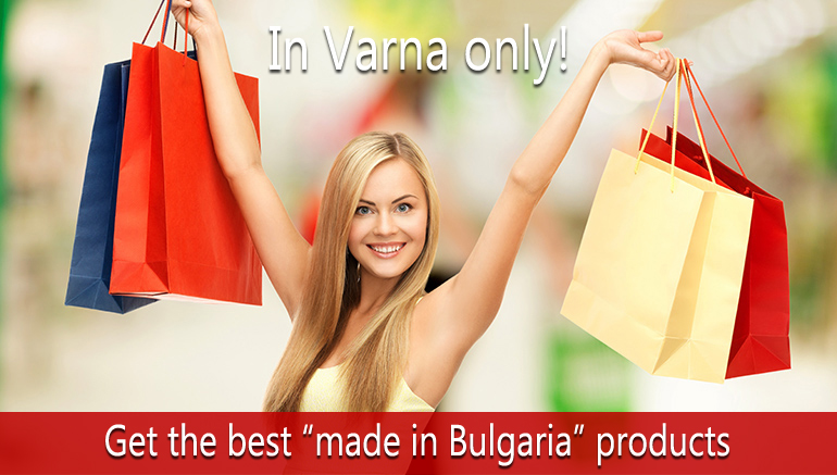 "In Varna only! Get the best ""made in Bulgaria"" products"